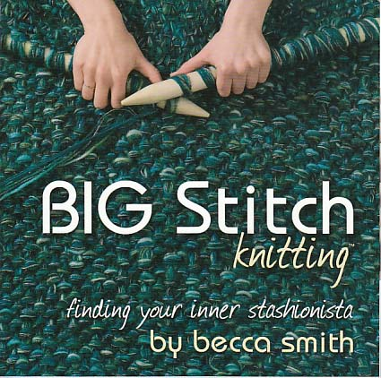 Big Stitch Knitting Vol 1 by Becca Smith