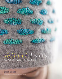 SHIBORI KNITS The Art of Exquisite Felted Knits by Gina Wilde