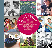 KNITALONG, Celebrating the Tradition of Knitting Together Book by Larissa Golden Brown & Martin John Brown