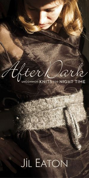 After Dark Uncommon Knits For Night Time Book By Jil Eaton
