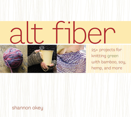 Alt Fiber  25+ Projects for Knitting Green with Bamboo, Soy, Hemp and More