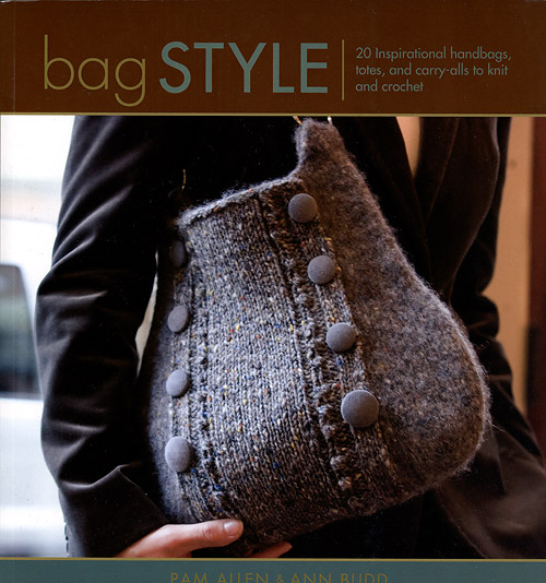 Bag Style 20 Inspirational Handbags, Totes, and Carry-Alls to Knit and Crochet by Pam Allen and Ann Budd
