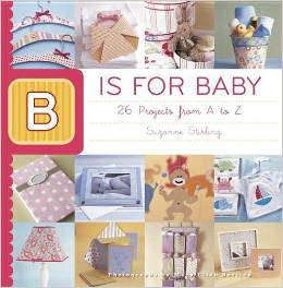 B is for Baby 26 Projects from A to Z by Suzonne Stirling