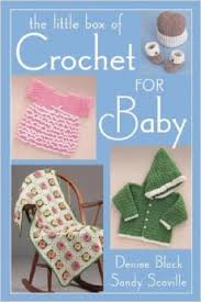 The Little Box of Crochet for Baby - Denise Black and Sandy Scoville