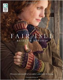 Fair Isle Basics & Beyond Discover the World of Colorwork Stranded Knitting by Kara Gott Warner