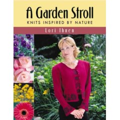 A Garden Stroll:  Knits Inspired By Nature Book By Lori Ihnen