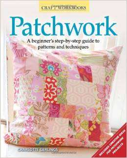 Patchwork: A beginners step-by-step guide to patterns and techniques