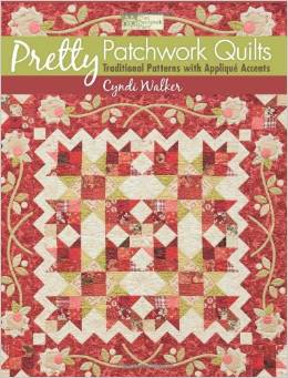 Pretty Patchwork Quilts Traditional Patterns with Applique Accents by Cyndi Walker