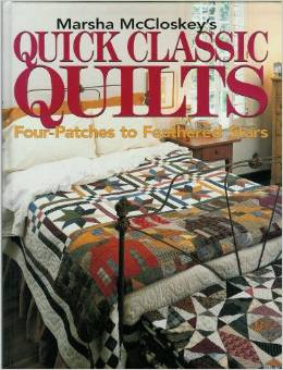 Quick Classic Quilts by Marsha McCloskey   Four Patches to Feathered Stars
