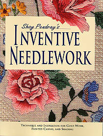 Shay Pendrays Inventive Needlework: Techniques And Inspiration For Gold Work, Painted Canvas, And Shading Book By Shay Pendray