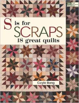 S is for Scraps   18 Great Quilts by Gayle Bong