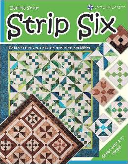 Strip Six - Six Blocks from 2.5 in Strips and A World of Possibilities by Daniela Stout