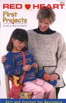 First Projects (knit and Crochet for Beginners) by Mary Jane Protus