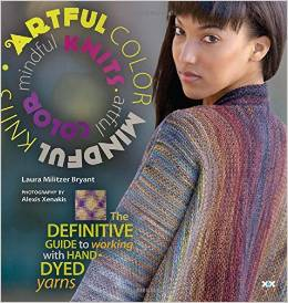 Artful Color, Mindful Knits: The Definitive Guide to Working with Hand-dyed Yarn by Laura Militzer Bryant